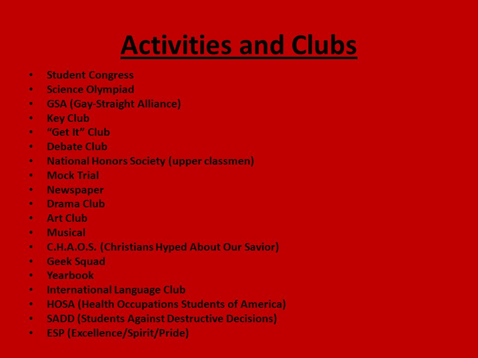 """Activities and Clubs Student Congress Science Olympiad GSA (Gay-Straight Alliance) Key Club """"Get It"""" Club Debate Club National Honors Society (upper c"""