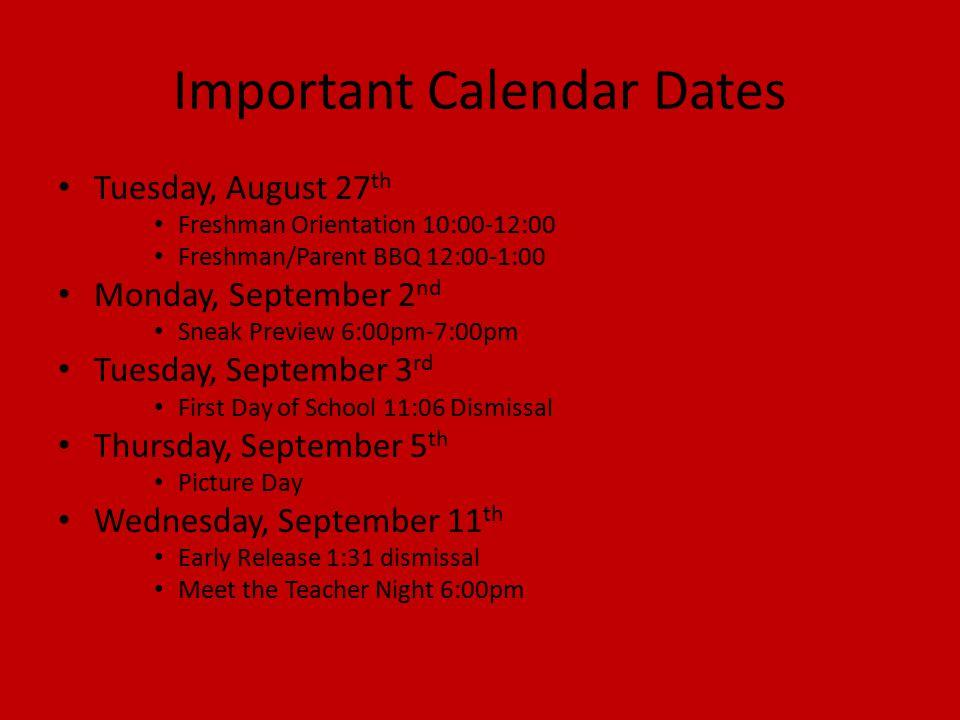 Important Calendar Dates Tuesday, August 27 th Freshman Orientation 10:00-12:00 Freshman/Parent BBQ 12:00-1:00 Monday, September 2 nd Sneak Preview 6: