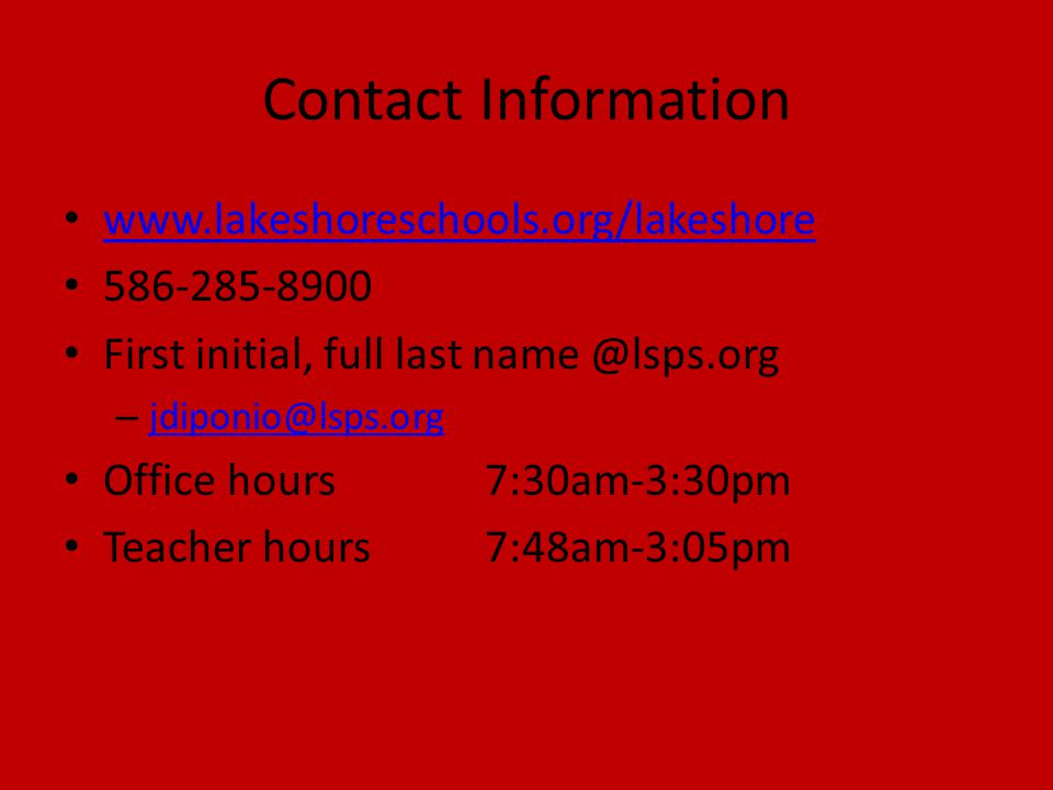 Contact Information www.lakeshoreschools.org/lakeshore 586-285-8900 First initial, full last name @lsps.org – jdiponio@lsps.org jdiponio@lsps.org Office hours 7:30am-3:30pm Teacher hours7:48am-3:05pm