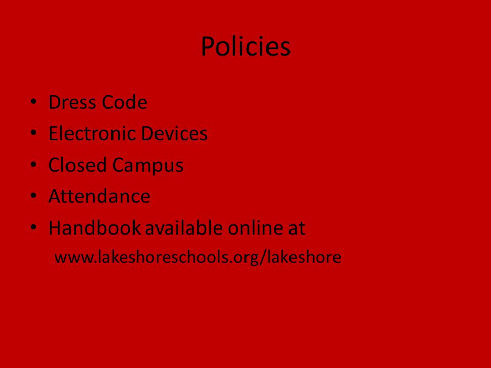 Policies Dress Code Electronic Devices Closed Campus Attendance Handbook available online at www.lakeshoreschools.org/lakeshore