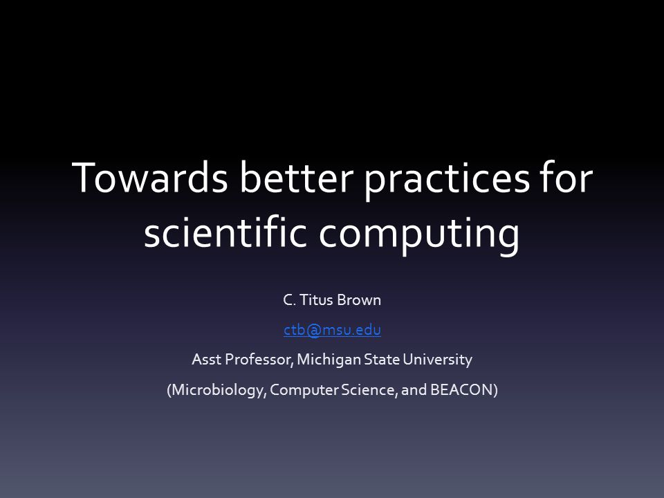 Towards better practices for scientific computing C.