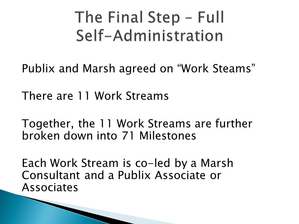"""Publix and Marsh agreed on """"Work Steams"""" There are 11 Work Streams Together, the 11 Work Streams are further broken down into 71 Milestones Each Work"""