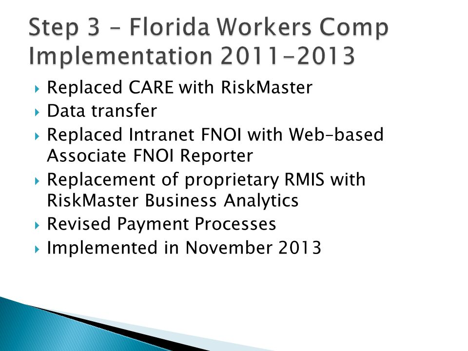  Replaced CARE with RiskMaster  Data transfer  Replaced Intranet FNOI with Web–based Associate FNOI Reporter  Replacement of proprietary RMIS with RiskMaster Business Analytics  Revised Payment Processes  Implemented in November 2013
