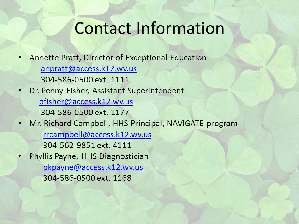 Contact Information Annette Pratt, Director of Exceptional Education anpratt@access.k12.wv.us 304-586-0500 ext. 1111 Dr. Penny Fisher, Assistant Super
