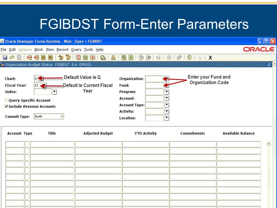FGIBDST Form-Enter Parameters Enter your FUND and Organization code