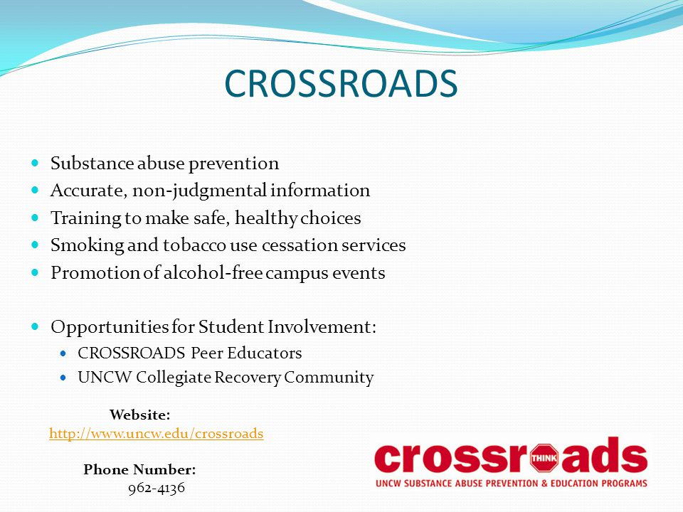 CROSSROADS Substance abuse prevention Accurate, non-judgmental information Training to make safe, healthy choices Smoking and tobacco use cessation se