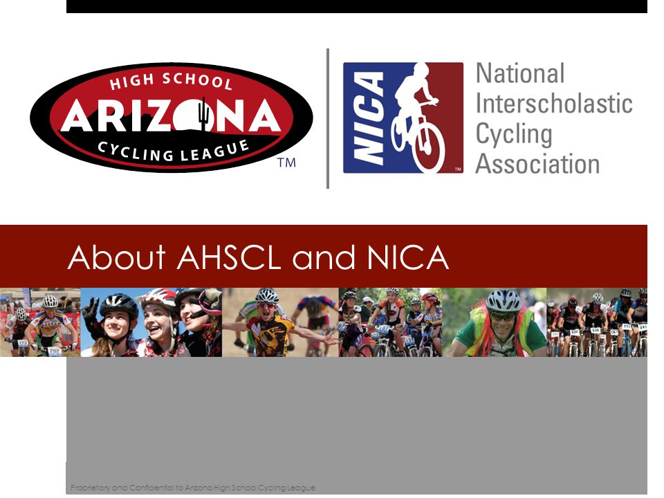 About AHSCL and NICA Proprietary and Confidential to Arizona High School Cycling League