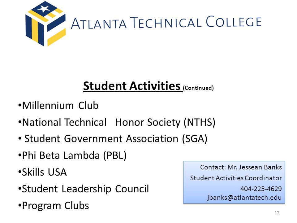 Student Activities (Continued) Millennium Club National Technical Honor Society (NTHS) Student Government Association (SGA) Phi Beta Lambda (PBL) Skills USA Student Leadership Council Program Clubs Contact: Mr.