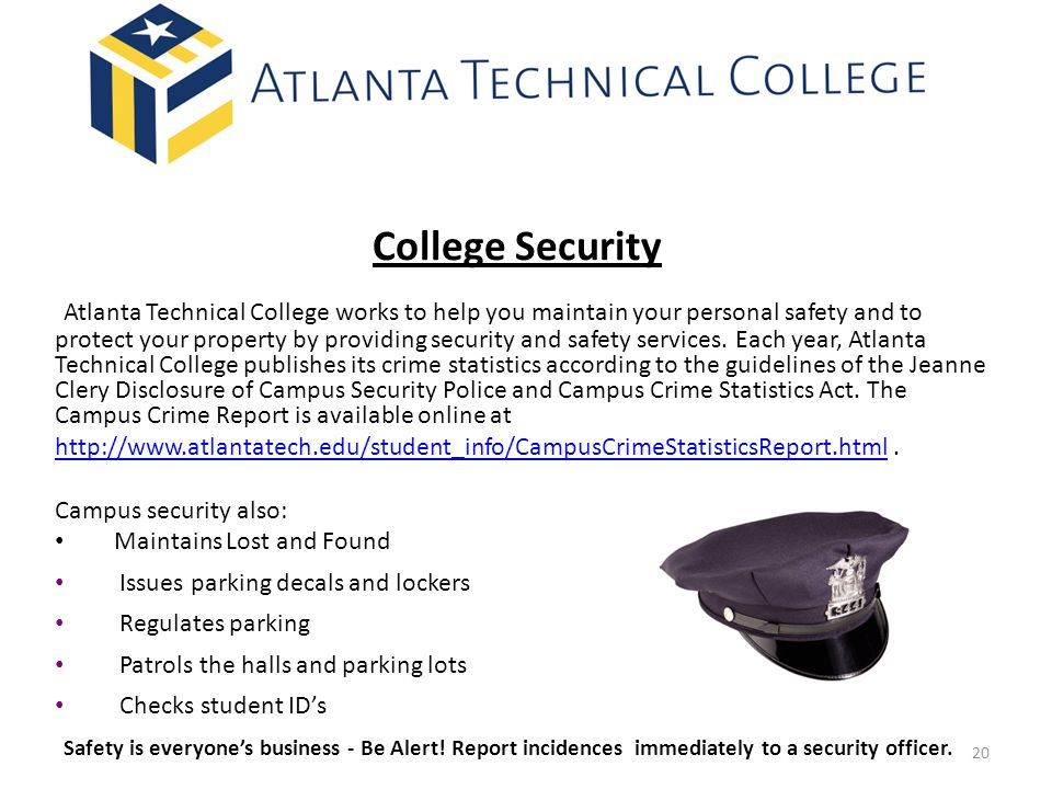 College Security Atlanta Technical College works to help you maintain your personal safety and to protect your property by providing security and safety services.