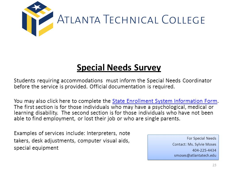 23 Special Needs Survey Students requiring accommodations must inform the Special Needs Coordinator before the service is provided.