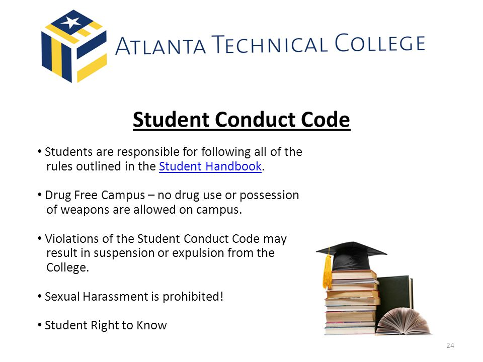 Student Conduct Code Students are responsible for following all of the rules outlined in the Student Handbook.Student Handbook Drug Free Campus – no drug use or possession of weapons are allowed on campus.