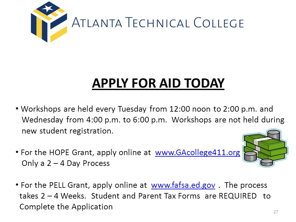 APPLY FOR AID TODAY Workshops are held every Tuesday from 12:00 noon to 2:00 p.m.