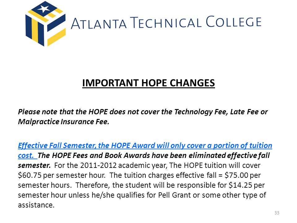 33 IMPORTANT HOPE CHANGES Please note that the HOPE does not cover the Technology Fee, Late Fee or Malpractice Insurance Fee.