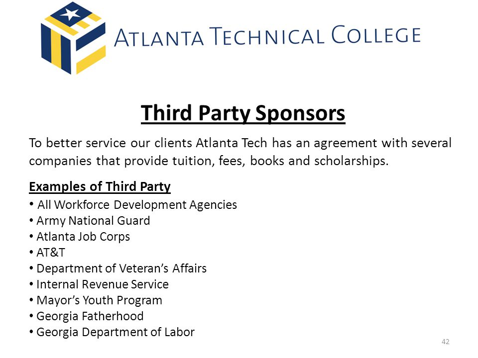 Third Party Sponsors To better service our clients Atlanta Tech has an agreement with several companies that provide tuition, fees, books and scholarships.