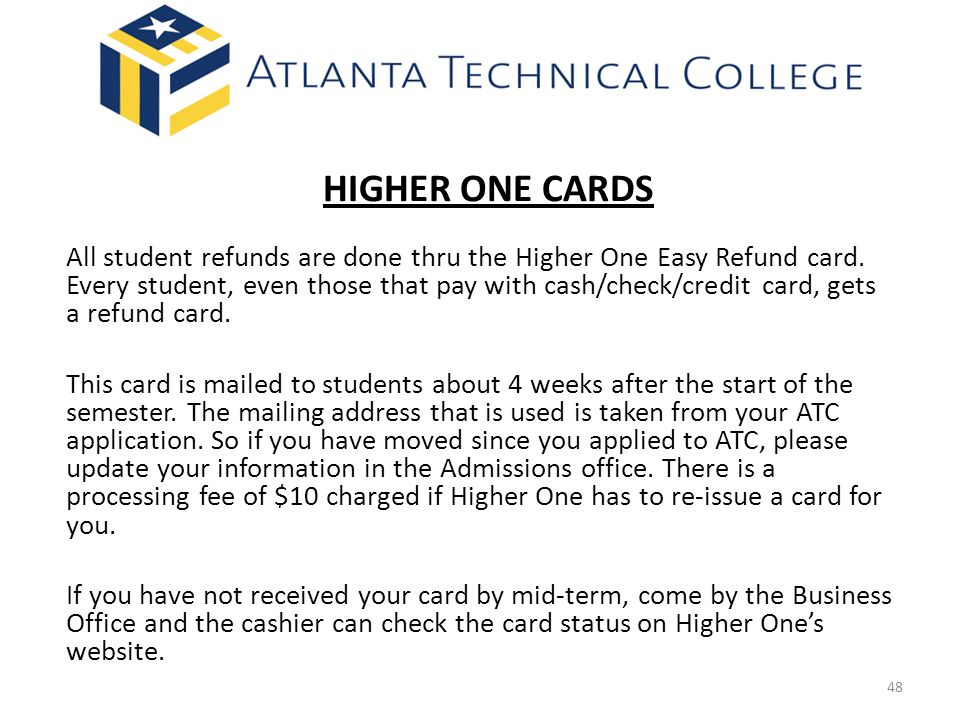 HIGHER ONE CARDS All student refunds are done thru the Higher One Easy Refund card.