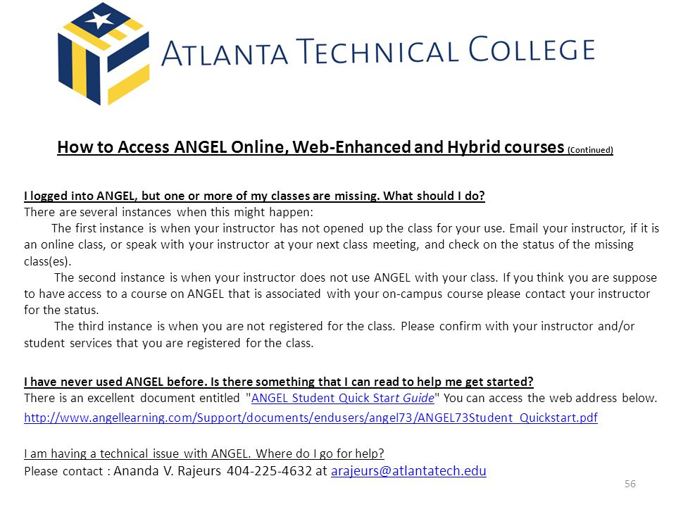 How to Access ANGEL Online, Web-Enhanced and Hybrid courses (Continued) I logged into ANGEL, but one or more of my classes are missing.