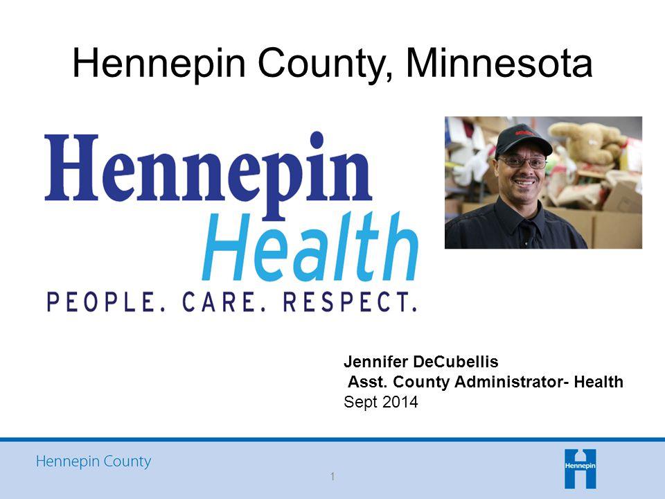 Hennepin County, Minnesota 1 Jennifer DeCubellis Asst. County Administrator- Health Sept 2014