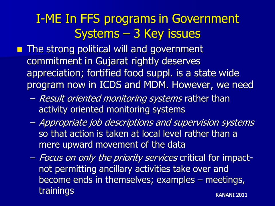 I-ME In FFS programs in Government Systems – 3 Key issues The strong political will and government commitment in Gujarat rightly deserves appreciation; fortified food suppl.