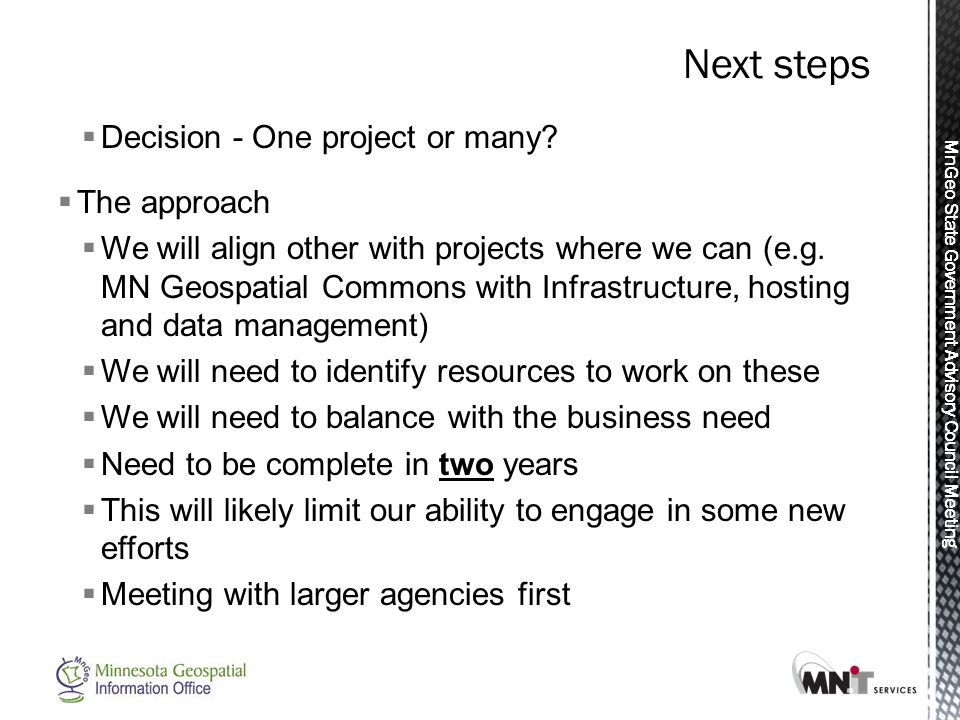 MnGeo State Government Advisory Council Meeting  Decision - One project or many?  The approach  We will align other with projects where we can (e.g