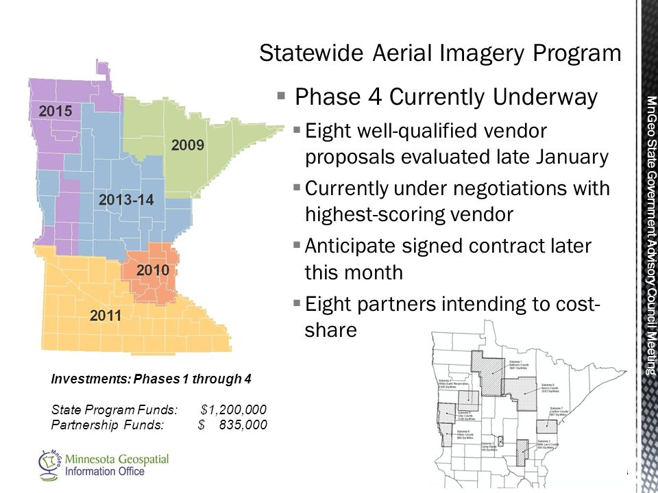 MnGeo State Government Advisory Council Meeting  Phase 4 Currently Underway  Eight well-qualified vendor proposals evaluated late January  Currentl