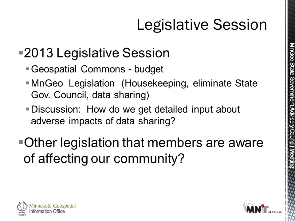 MnGeo State Government Advisory Council Meeting  2013 Legislative Session  Geospatial Commons - budget  MnGeo Legislation (Housekeeping, eliminate