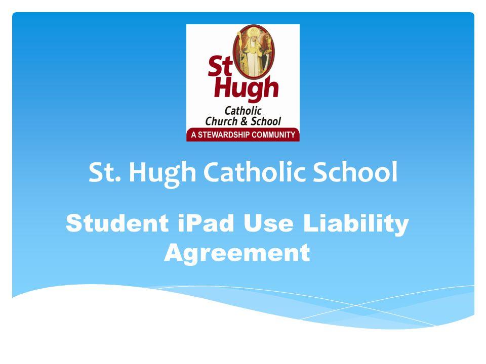 St. Hugh Catholic School Student iPad Use Liability Agreement