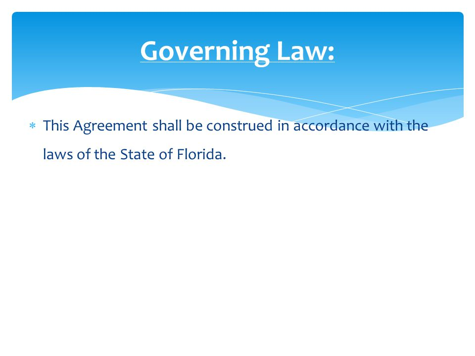  This Agreement shall be construed in accordance with the laws of the State of Florida.