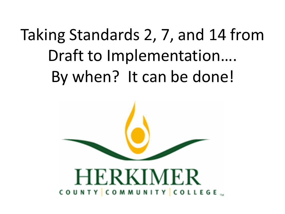Taking Standards 2, 7, and 14 from Draft to Implementation…. By when It can be done!