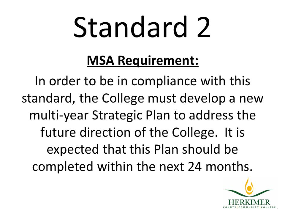 Standard 2 MSA Requirement: In order to be in compliance with this standard, the College must develop a new multi-year Strategic Plan to address the future direction of the College.