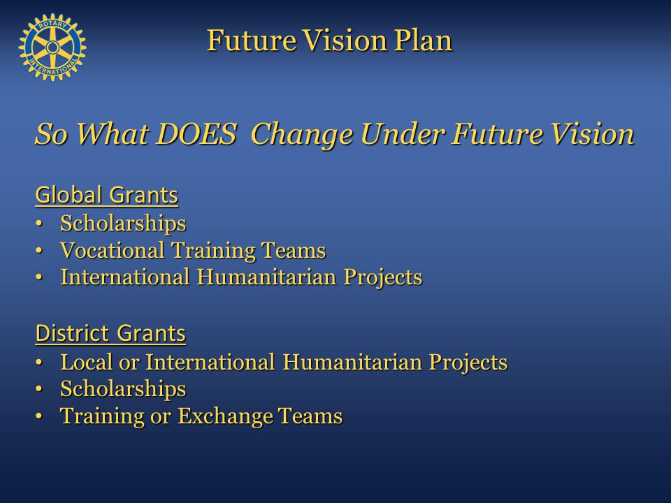 Future Vision Plan So What DOES Change Under Future Vision Global Grants Scholarships Scholarships Vocational Training Teams Vocational Training Teams
