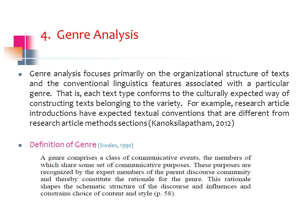 4. Genre Analysis Genre analysis focuses primarily on the organizational structure of texts and the conventional linguistics features associated with