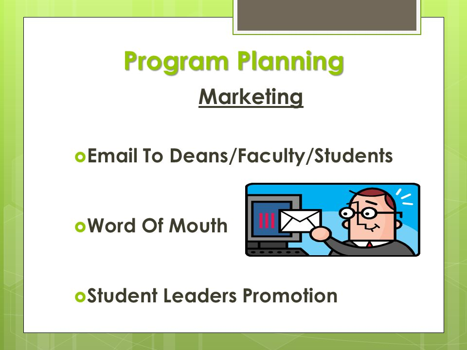 Program Planning Marketing  Email To Deans/Faculty/Students  Word Of Mouth  Student Leaders Promotion