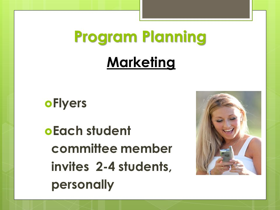 Program Planning  Flyers  Each student committee member invites 2-4 students, personally Marketing