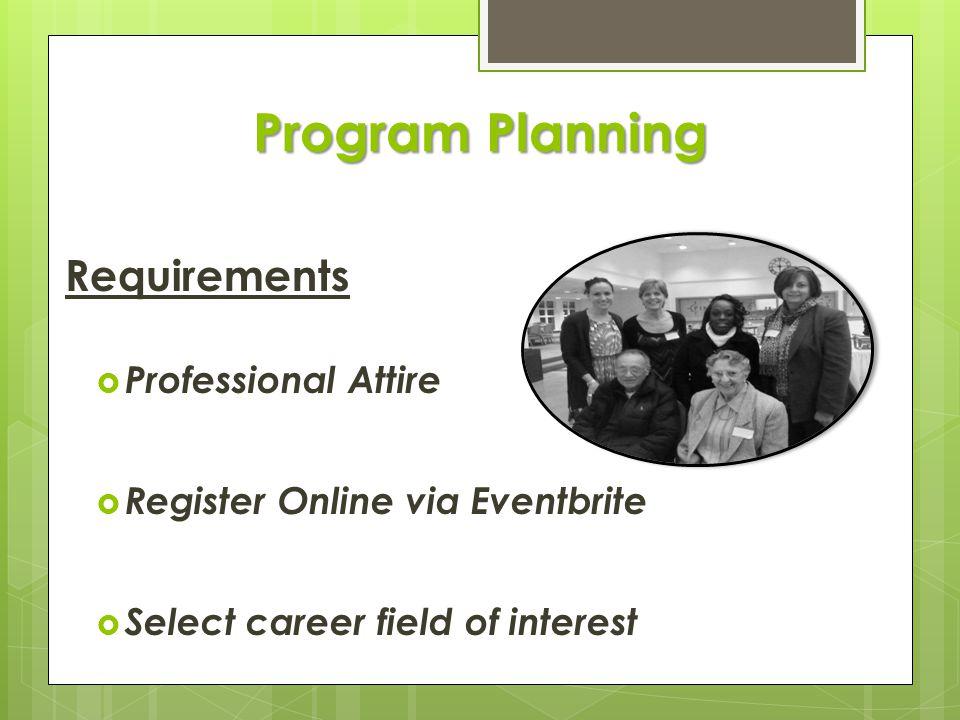 Program Planning Requirements  Professional Attire  Register Online via Eventbrite  Select career field of interest