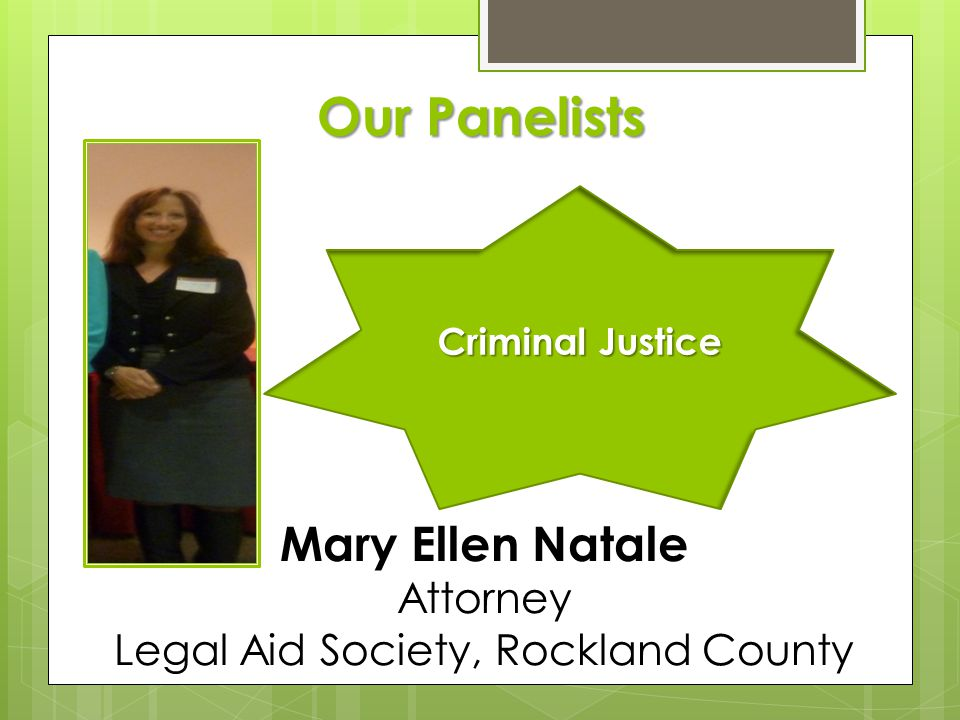 Our Panelists Criminal Justice Mary Ellen Natale Attorney Legal Aid Society, Rockland County