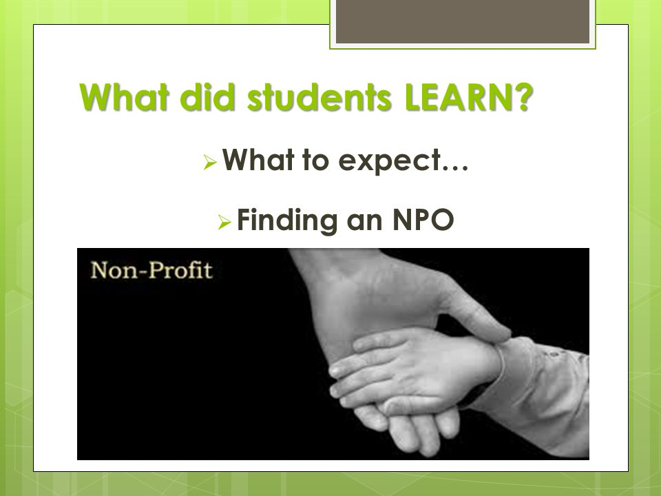 What did students LEARN  What to expect…  Finding an NPO