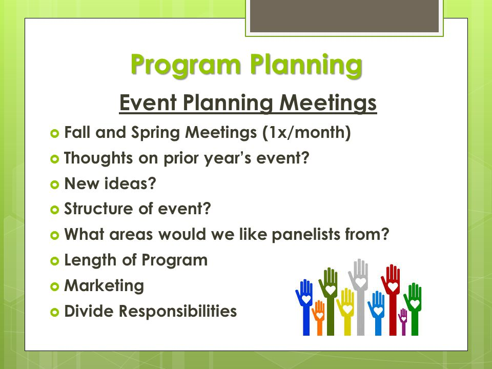 Program Planning Event Planning Meetings  Fall and Spring Meetings (1x/month)  Thoughts on prior year's event.