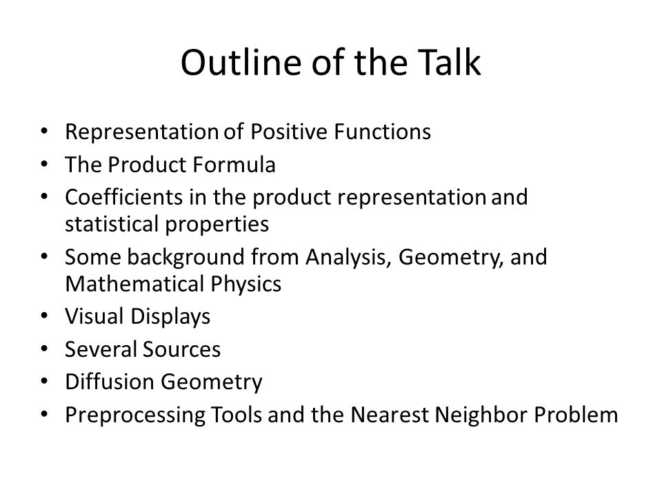 Outline of the Talk Representation of Positive Functions The Product Formula Coefficients in the product representation and statistical properties Som