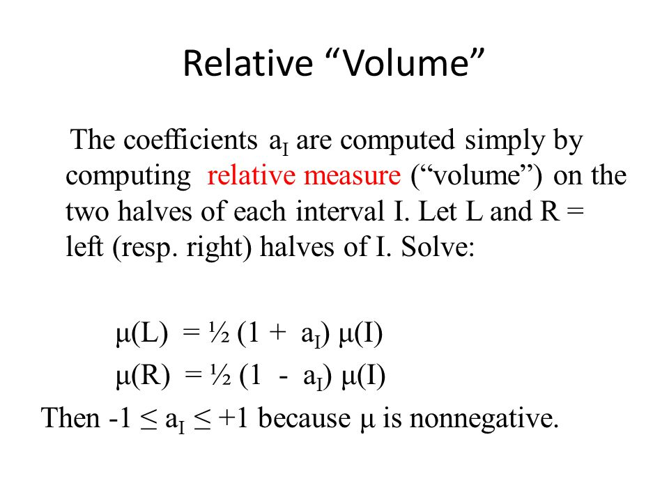"Relative ""Volume"" The coefficients a I are computed simply by computing relative measure (""volume"") on the two halves of each interval I. Let L and R"