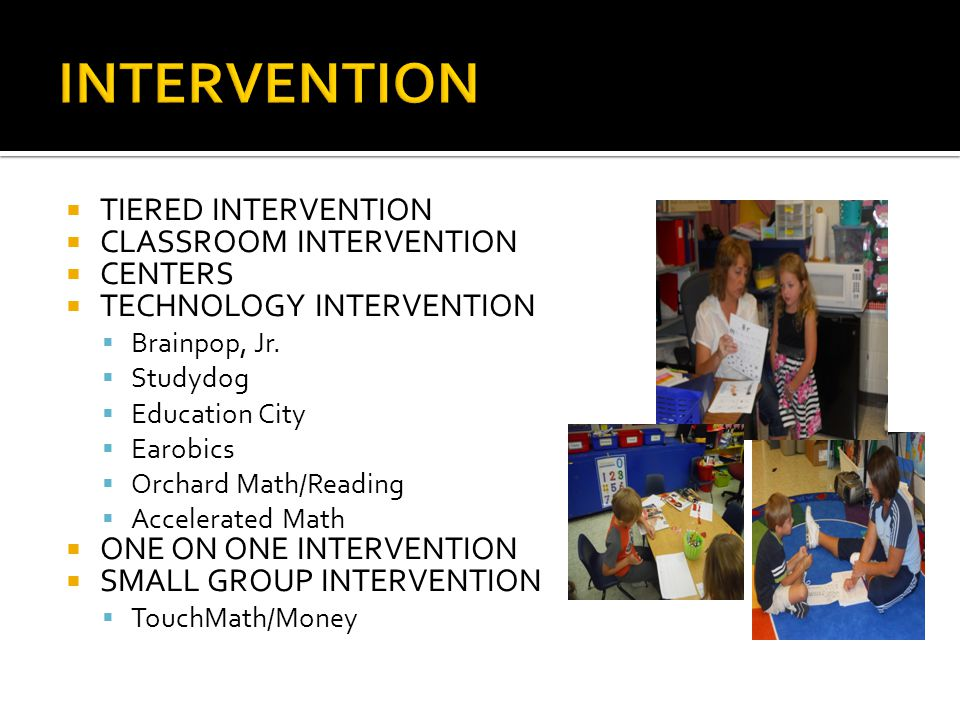  TIERED INTERVENTION  CLASSROOM INTERVENTION  CENTERS  TECHNOLOGY INTERVENTION  Brainpop, Jr.