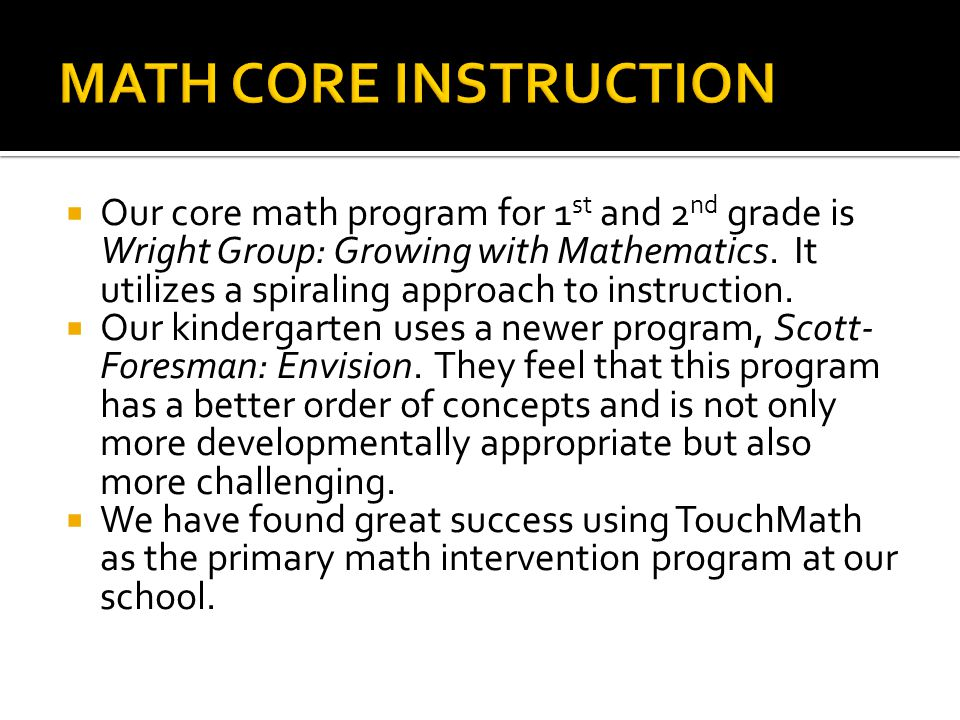  Our core math program for 1 st and 2 nd grade is Wright Group: Growing with Mathematics.