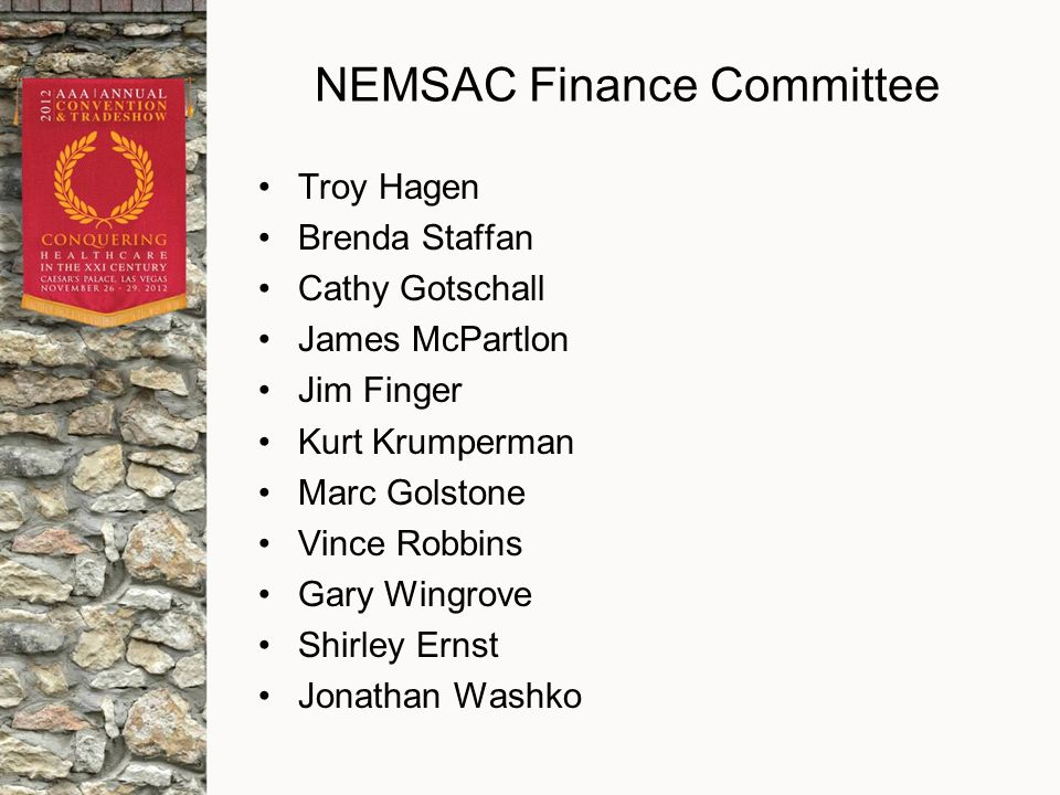 NEMSAC Finance Committee Troy Hagen Brenda Staffan Cathy Gotschall James McPartlon Jim Finger Kurt Krumperman Marc Golstone Vince Robbins Gary Wingrove Shirley Ernst Jonathan Washko