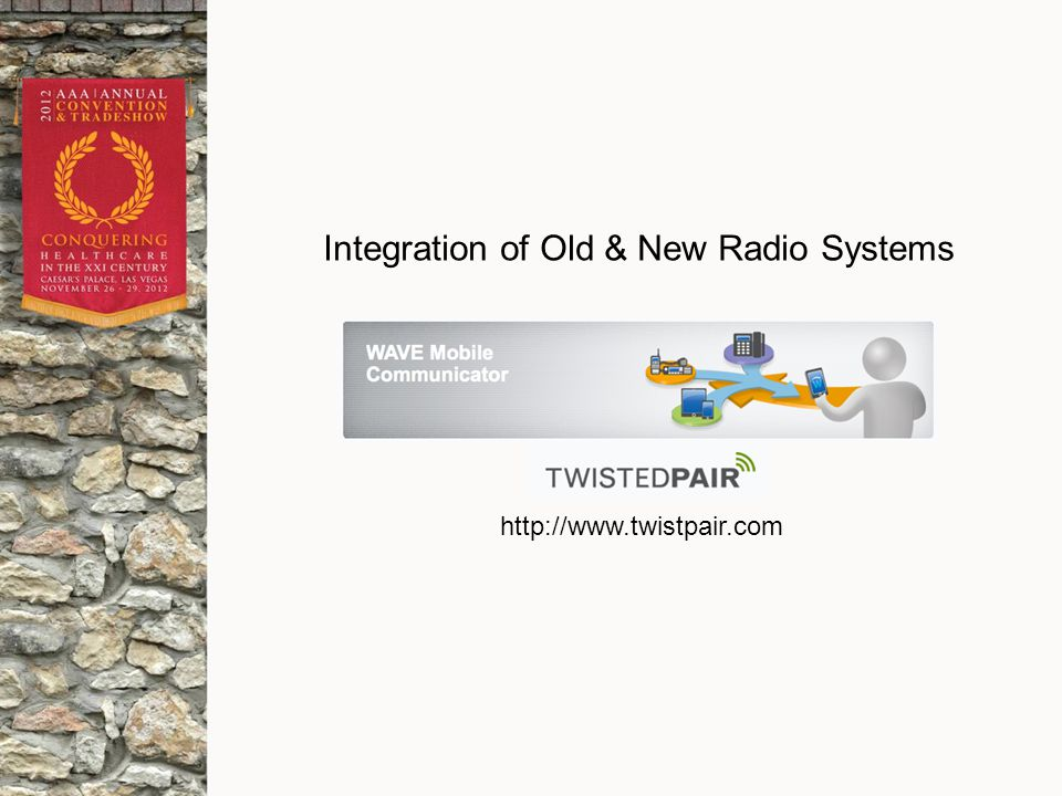 http://www.twistpair.com Integration of Old & New Radio Systems