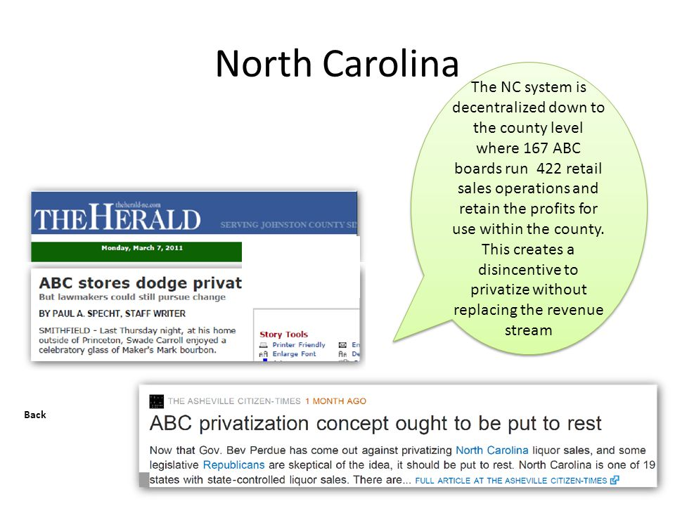 North Carolina Back The NC system is decentralized down to the county level where 167 ABC boards run 422 retail sales operations and retain the profits for use within the county.