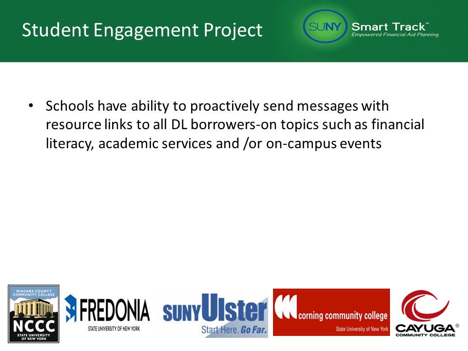 Student Engagement Project Schools have ability to proactively send messages with resource links to all DL borrowers-on topics such as financial literacy, academic services and /or on-campus events