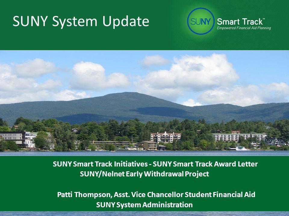 SUNY Approach SUNY System Update SUNY Smart Track Initiatives - SUNY Smart Track Award Letter SUNY/Nelnet Early Withdrawal Project Patti Thompson, Asst.