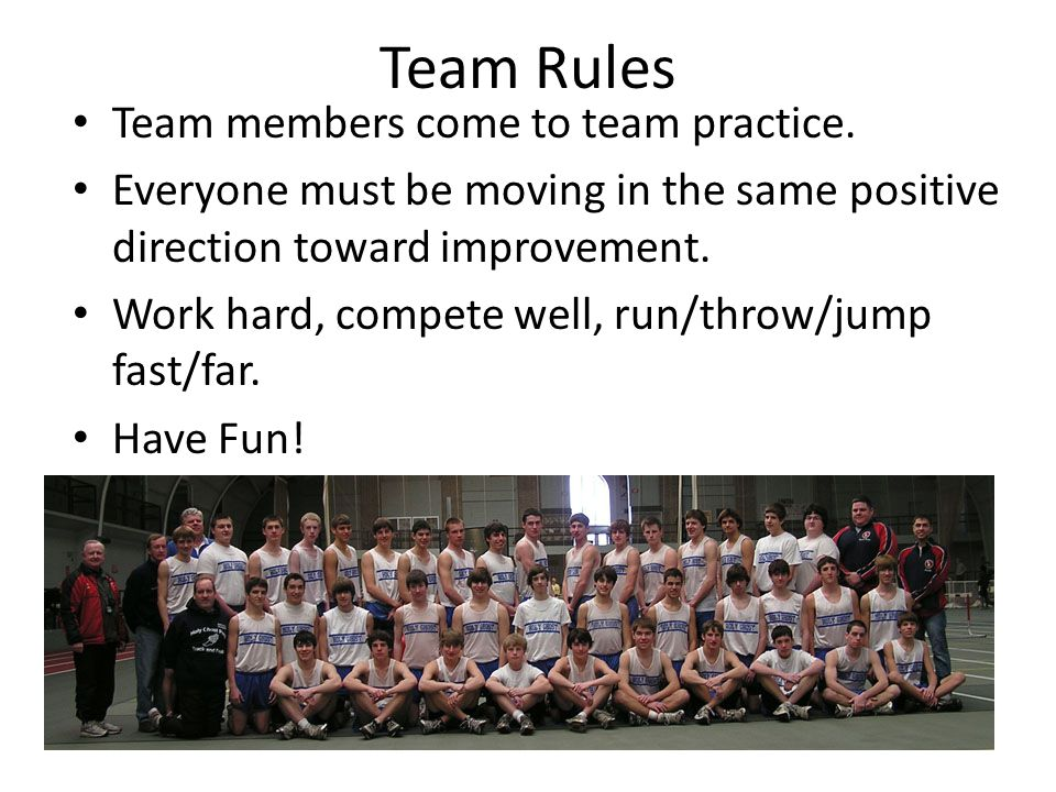 Team Rules Team members come to team practice.