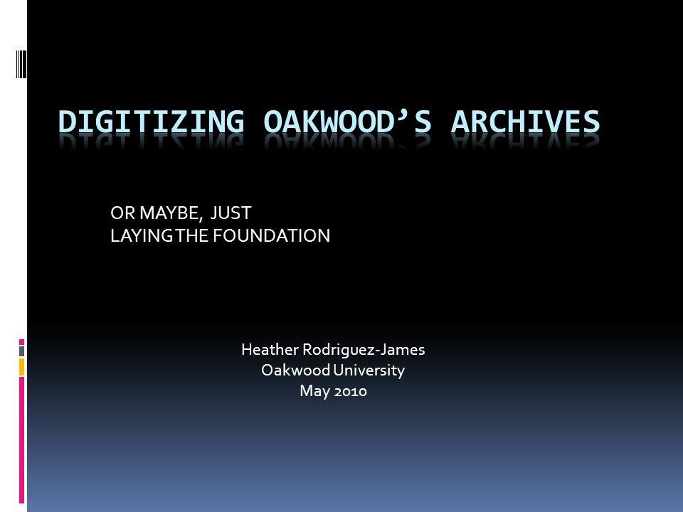 OR MAYBE, JUST LAYING THE FOUNDATION Heather Rodriguez-James Oakwood University May 2010