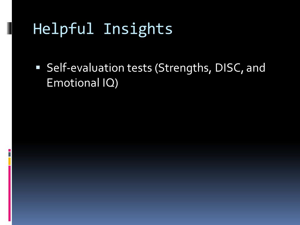 Helpful Insights  Self-evaluation tests (Strengths, DISC, and Emotional IQ)