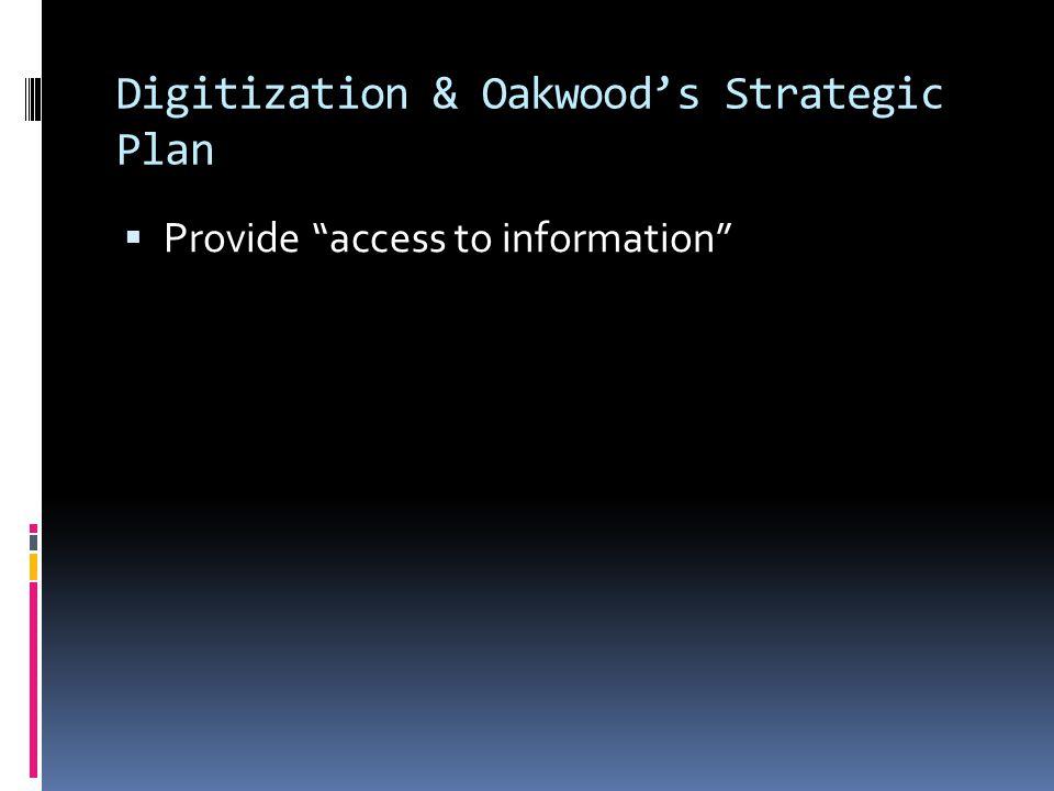 Digitization & Oakwood's Strategic Plan  Provide access to information